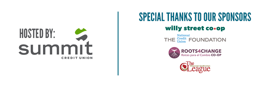 Hosted by Summit Credit Union | Special thanks to our sponsors: Willy Street Co-op, The National Credit Union Foundation, Roots4Change and The Wisconsin Credit Union League.